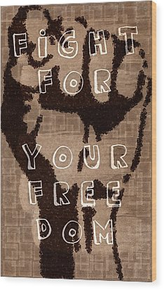 Fight For Your Freedom Wood Print by Andrea Barbieri