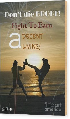 Fight To Earn A Living Wood Print