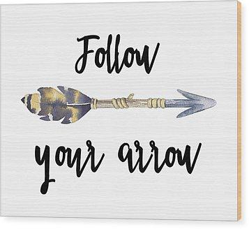 Follow Your Arrow Wood Print by Jaime Friedman