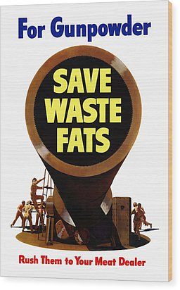 For Gunpowder Save Waste Fats Wood Print by War Is Hell Store