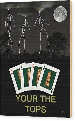 Four Aces Your The Tops Wood Print by Eric Kempson