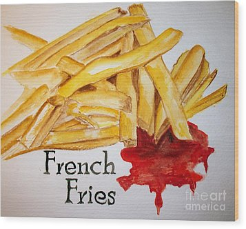 French Fries Wood Print by Carol Grimes