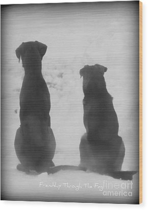 Wood Print featuring the photograph Friends Through The Fog by Lila Fisher-Wenzel