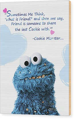 Friendship Is.. - Cookie Monster Cute Friendship Quotes.. 7 Wood Print
