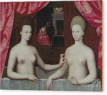 Gabrielle Destrees And Her Sister The Duchess Of Villars Wood Print by Fontainebleau School