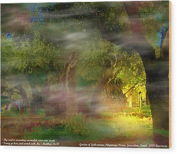 Wood Print featuring the photograph Gethsemane Vision-2008 by Anastasia Savage Ealy