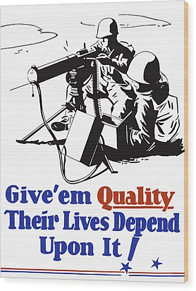 Give Em Quality Their Lives Depend On It Wood Print by War Is Hell Store