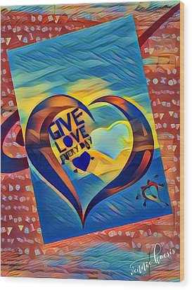 Give Love Wood Print by Vennie Kocsis