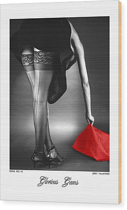 Glorious Gams - Seeing Red Wood Print by Jerry Taliaferro