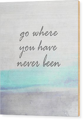 Go Where You Have Never Been Quot On Art Wood Print by Ann Powell