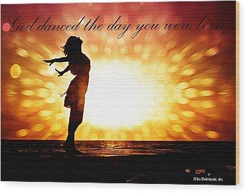 God Danced The Day You Were Born Wood Print
