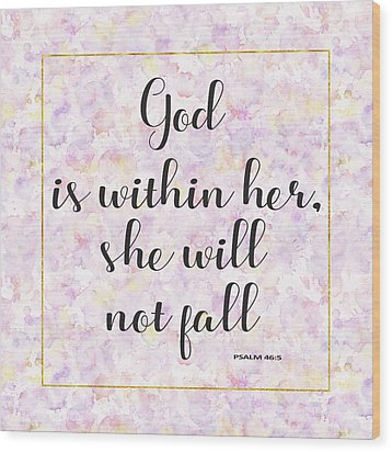 Wood Print featuring the painting God Is Within Her She Will Not Fall Bible Quote by Georgeta Blanaru