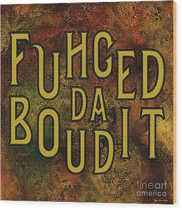 Wood Print featuring the digital art Gold Fuhgeddaboudit by Megan Dirsa-DuBois