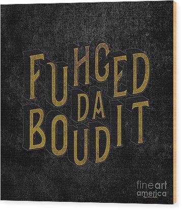 Wood Print featuring the digital art Goldblack Fuhgeddaboudit by Megan Dirsa-DuBois