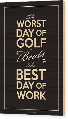 Golf Day Quote Wood Print by Mark Kingsley Brown