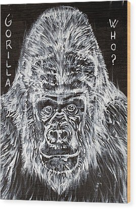 Wood Print featuring the painting Gorilla Who? by Fabrizio Cassetta
