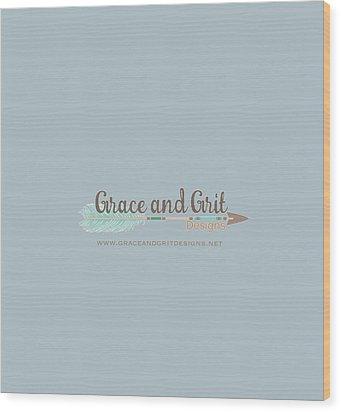 Grace And Grit Logo Wood Print by Elizabeth Taylor
