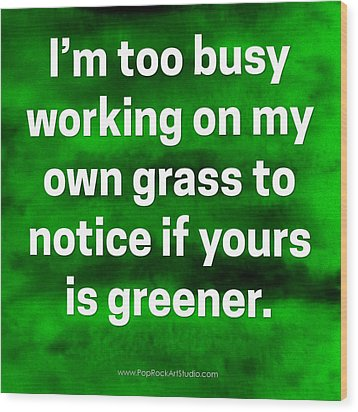 Wood Print featuring the digital art Grass Is Greener Quote Art by Bob Baker