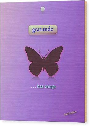 Gratitude Has Wings Wood Print by Jack Eadon