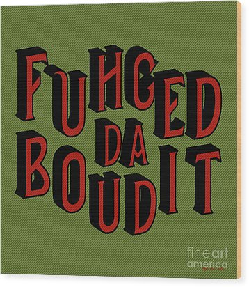 Wood Print featuring the digital art Greenred Fuhgeddaboudit by Megan Dirsa-DuBois
