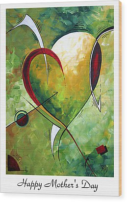 Happy Mother's Day By Madart Wood Print by Megan Duncanson