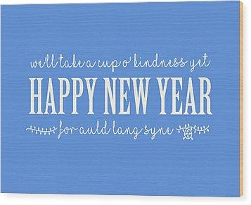 Wood Print featuring the digital art Happy New Year Auld Lang Syne Lyrics by Heidi Hermes