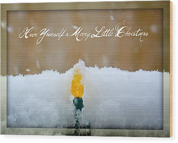 Have Yourself A Merry Little Christmas Wood Print by Lisa Knechtel