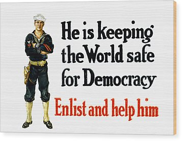 He Is Keeping The World Safe For Democracy Wood Print by War Is Hell Store