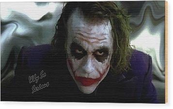 Heath Ledger Joker Why So Serious Wood Print by David Dehner