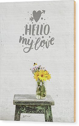 Wood Print featuring the photograph Hello My Love Card by Edward Fielding