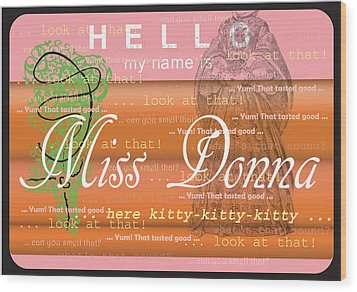 Hello My Name Is Miss Donna Wood Print by Donna Zoll
