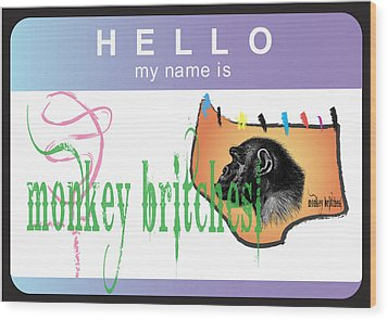 Hello My Name Is Monkey Britches Wood Print by Donna Zoll