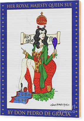 Her Royal Majesty Queen Sue Wood Print by Don Pedro De Gracia