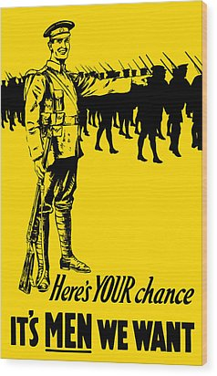 Here's Your Chance - It's Men We Want Wood Print by War Is Hell Store