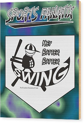 Hey Batter Batter Swing Wood Print by Maria Watt
