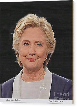 Hillary At The Debate Wood Print by Fred Jinkins