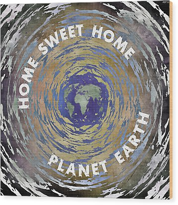 Wood Print featuring the digital art Home Sweet Home Planet Earth by Phil Perkins