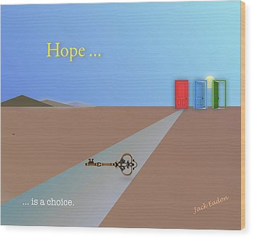 Hope Is A Choice Wood Print by Jack Eadon
