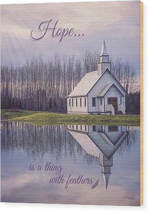 Hope Is A Thing With Feathers - Inspirational Art Wood Print by Jordan Blackstone