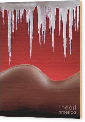 Hot Naked Woman Body Under Melting Icicles Wood Print by Oleksiy Maksymenko