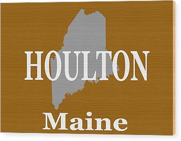 Wood Print featuring the photograph Houlton Maine State City And Town Pride  by Keith Webber Jr