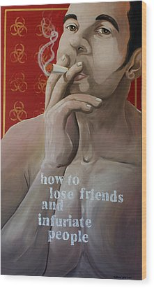 How To Lose Friends And Infuriate People Wood Print by Matthew Lake