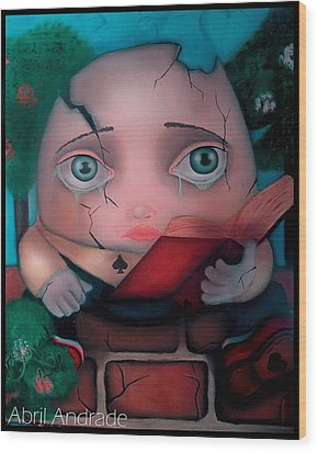 Humpty Dumpty Wood Print by  Abril Andrade Griffith