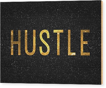 Hustle Wood Print by Taylan Apukovska