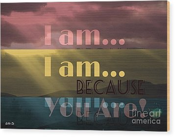 I Am Because You Are Wood Print