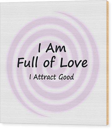 I Am Full Of Love Wood Print