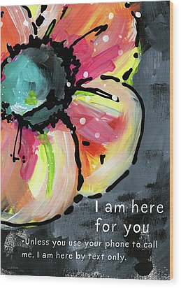Wood Print featuring the mixed media I Am Here For You By Text- Art By Linda Woods by Linda Woods