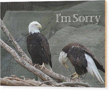 I Am Sorry Wood Print by Michael Peychich