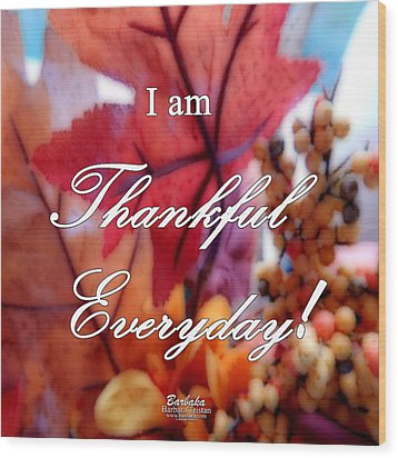 I Am Thankful # 6059 Wood Print by Barbara Tristan