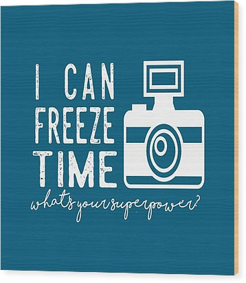 Wood Print featuring the photograph I Can Freeze Time by Heather Applegate